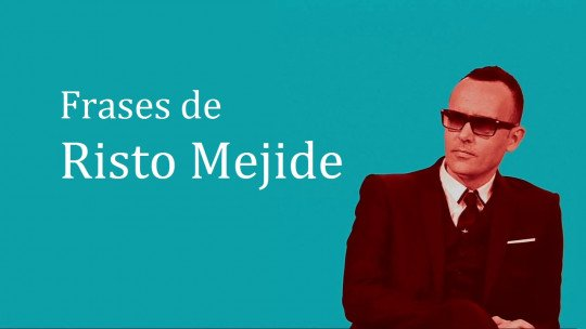 As 18 melhores frases de Risto Mejide 1